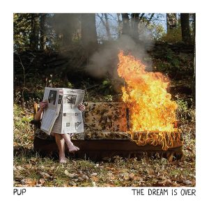 pup - The Dream is Over (SideOneDummy/Royal Mountain Records)