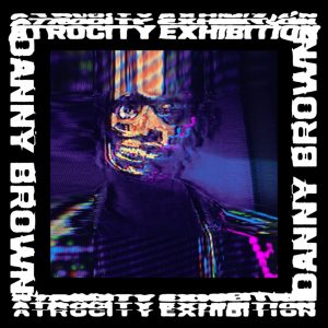 Atrocity Exhibition Danny Brown album