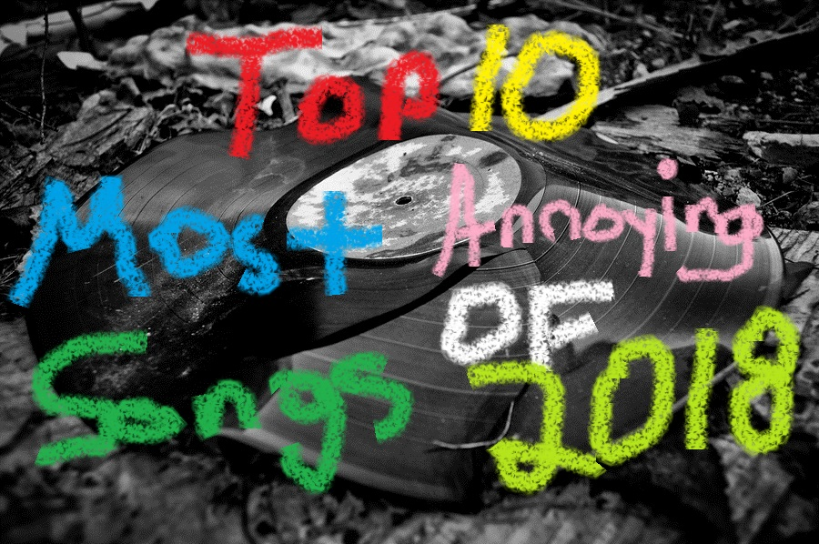 Most Annoying Songs 2018